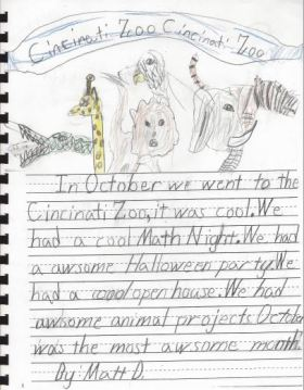 """""""In October we went to the Cincinati Zoo, it was cool. We had a cool Math Night. We had a awesome Halloween party. We had a cool open house. We had awsome animal projects. October was the most awsome month!"""""""