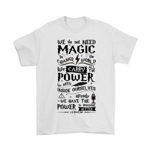 we-do-not-need-magic-to-change-the-world-harry-potter-shirts.png